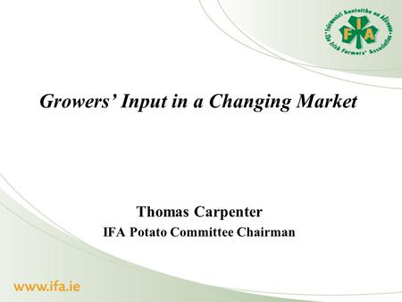 Growers' Input in a Changing Market Thomas Carpenter IFA Potato Committee Chairman.