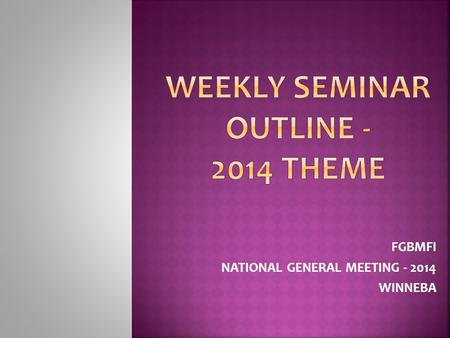 FGBMFI NATIONAL GENERAL MEETING - 2014 WINNEBA. Objective Content – SUB HEADINGS Interaction – Contributions and questions.