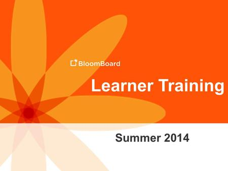 Learner Training Summer 2014. Training Outcomes Articulate how BloomBoard powers and streamlines the TESS evaluation process. Navigate the Learner Home.