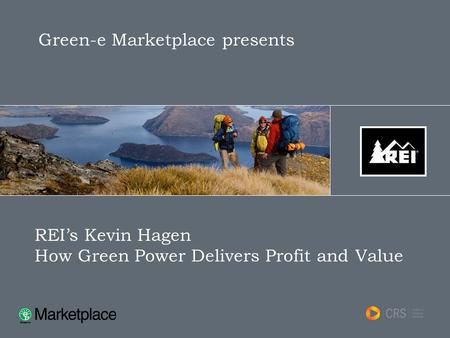 Green-e Marketplace presents REI's Kevin Hagen How Green Power Delivers Profit and Value.