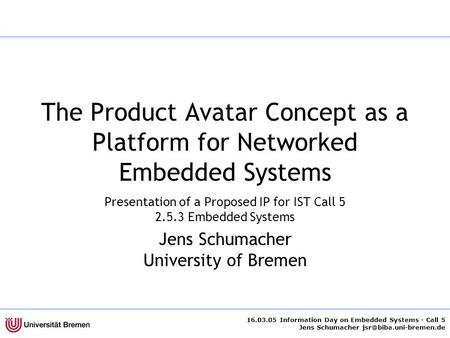 16.03.05 Information Day on Embedded Systems - Call 5 Jens Schumacher The Product Avatar Concept as a Platform for Networked Embedded.