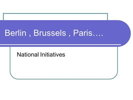 Berlin, Brussels, Paris…. National Initiatives. Registrations : last 3 years +- 2800 delegates.