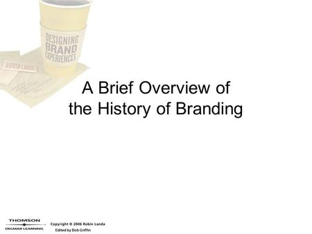Edited by Bob Griffin A Brief Overview of the History of Branding.