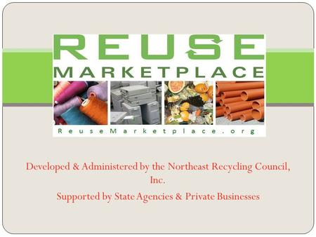 Developed & Administered by the Northeast Recycling Council, Inc. Supported by State Agencies & Private Businesses.