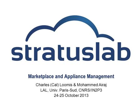 Marketplace and Appliance Management Charles (Cal) Loomis & Mohammed Airaj LAL, Univ. Paris-Sud, CNRS/IN2P3 24-25 October 2013.