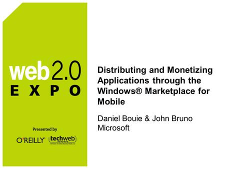 Distributing and Monetizing Applications through the Windows® Marketplace for Mobile Daniel Bouie & John Bruno Microsoft.