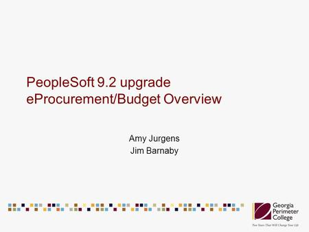 PeopleSoft 9.2 upgrade eProcurement/Budget Overview Amy Jurgens Jim Barnaby.
