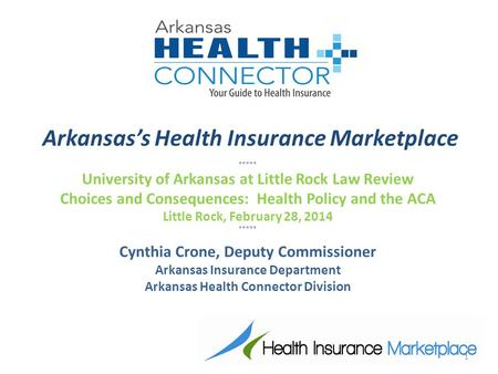 Arkansas's Health Insurance Marketplace ***** University of Arkansas at Little Rock Law Review Choices and Consequences: Health Policy and the ACA Little.