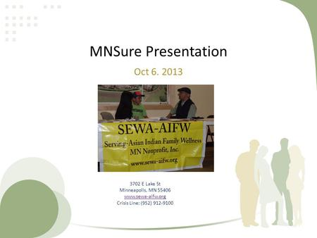 MNSure Presentation Oct 6. 2013 3702 E Lake St Minneapolis, MN 55406 www.sewa-aifw.org Crisis Line: (952) 912-9100.