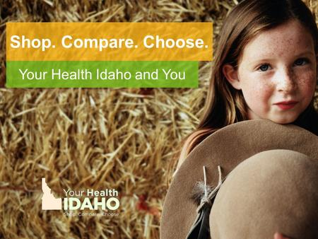 Shop. Compare. Choose. Your Health Idaho and You.