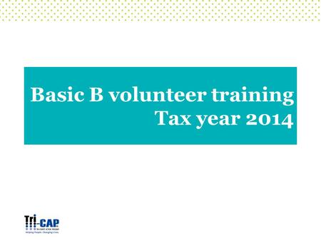 "Basic B volunteer training Tax year 2014. Federal nonrefundable and refundable credits NEW: Premium Tax Credit and related credit ""reconciliation"" Exemptions."