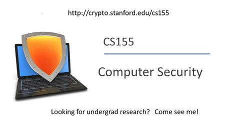 Dan Boneh CS155 Computer Security Looking for undergrad research? Come see me!