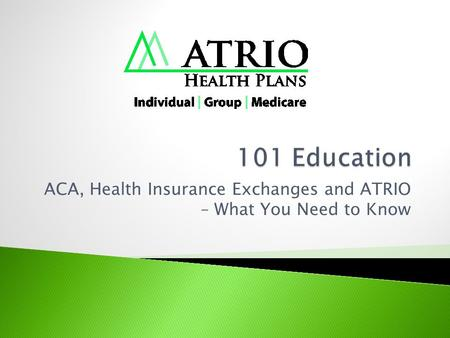 ACA, Health Insurance Exchanges and ATRIO – What You Need to Know.