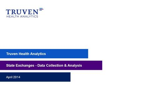 Truven Health Analytics State Exchanges - Data Collection & Analysis April 2014.