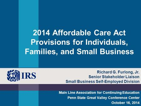 2014 Affordable Care Act Provisions for Individuals, Families, and Small Business Main Line Association for Continuing Education Penn State Great Valley.