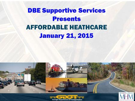 DBE Supportive Services Presents AFFORDABLE HEATHCARE January 21, 2015.