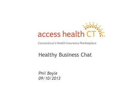 Healthy Business Chat Phil Boyle 09/10/2013 1. 2 2 Basic Introduction to PPACA.