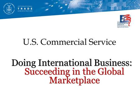 U.S. Commercial Service Doing International Business: Succeeding in the Global Marketplace.