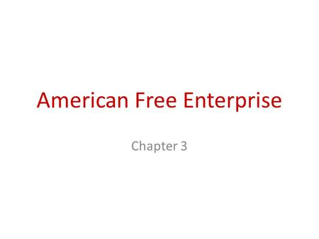 American Free Enterprise Chapter 3. Section 1 The Benefits of the Free Enterprise System.