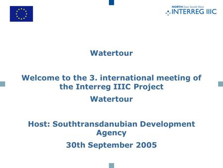 Watertour Welcome to the 3. international meeting of the Interreg IIIC Project Watertour Host: Southtransdanubian Development Agency 30th September 2005.
