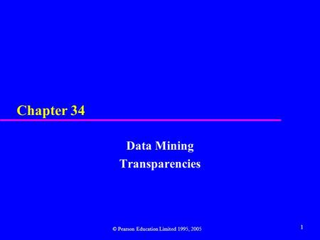 1 Chapter 34 Data Mining Transparencies © Pearson Education Limited 1995, 2005.