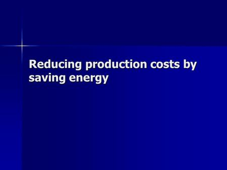 Reducing production costs by saving energy. Topical subject for many reasons: Economical Economical Environmental Environmental Good Agricultural Practices.