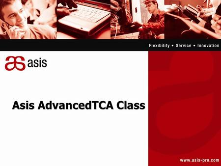 Asis AdvancedTCA Class. What is PICMG? PICMG - The PCI Industrial Computers Manufacturer's Group Is a consortium of over 450 industrial computer product.