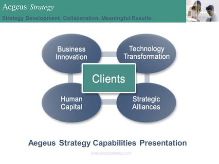 Aegeus Strategy Capabilities Presentation Aegeus Strategy Consulting.Outsourcing.Alliances www.aegeusstrategy.com Aegeus Strategy Strategy Development.