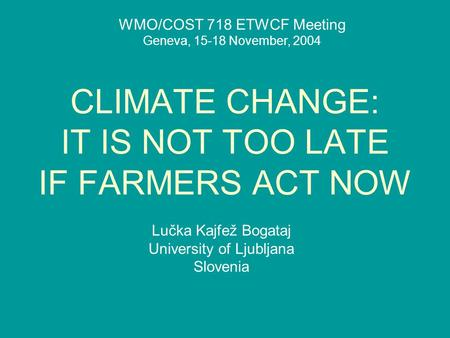CLIMATE CHANGE: IT IS NOT TOO LATE IF FARMERS ACT NOW