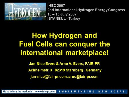 How Hydrogen and Fuel Cells can conquer the international marketplace! Jan-Nico Evers & Arno A. Evers, FAIR-PR Achheimstr. 3 · 82319 Starnberg · Germany.