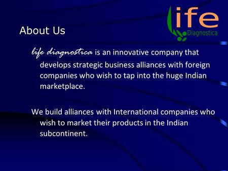 About Us life diagnostica is an innovative company that develops strategic business alliances with foreign companies who wish to tap into the huge Indian.