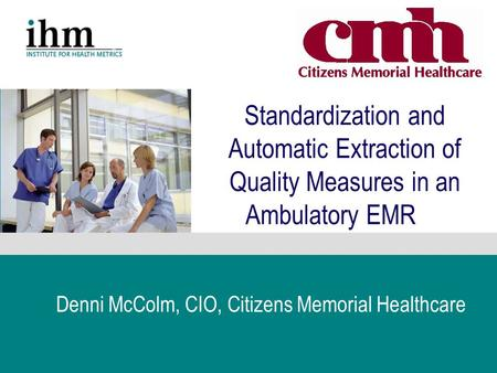 March - April 2003 Boston Children's Hospital e Standardization and Automatic Extraction of Quality Measures in an Ambulatory EMR Denni McColm, CIO,