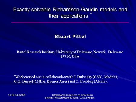 14-18 June 2005 International Conference on Finite Fermi Systems: Nilsson Model 50 years, Lund, Sweden Stuart Pittel Bartol Research Institute, University.
