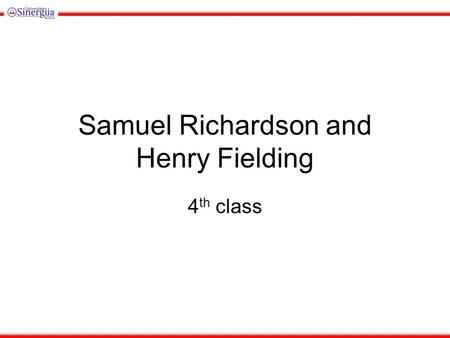 Samuel Richardson and Henry Fielding 4 th class. The Novel In the 18th century, the English novel was still fairly new. Authors were still experimenting.