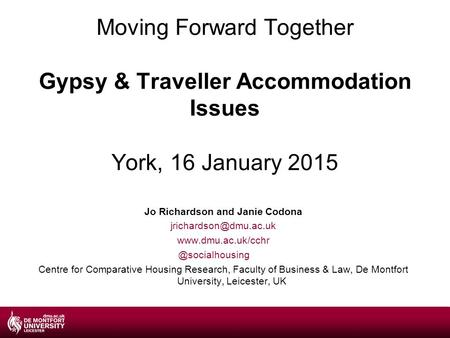 Moving Forward Together Gypsy & Traveller Accommodation Issues York, 16 January 2015 Jo Richardson and Janie Codona