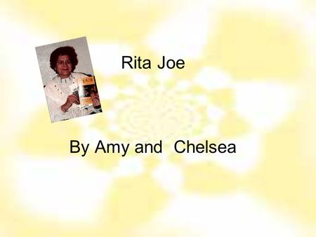 Rita Joe By Amy and Chelsea Table of Contents Childhood The Beginnings of a Writer As an Author Rita Joe – Heritage Pictures A sample of Rita pomes Bibliography.
