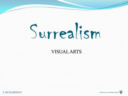 Surrealism VISUAL ARTS S. RICHARDSON. Surrealism sought to free the imaginative human mind and reveal the unconscious, encouraging radical change and.