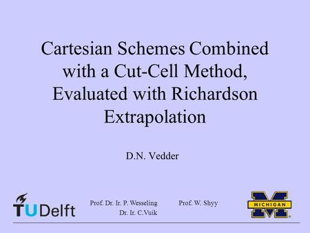 Cartesian Schemes Combined with a Cut-Cell Method, Evaluated with Richardson Extrapolation D.N. Vedder Prof. Dr. Ir. P. Wesseling Dr. Ir. C.Vuik Prof.