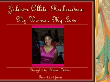 Jolawn Ollita Richardson My Woman, My Love Kevan Victor Thoughts by Kevan Victor - Fiancé and friend.