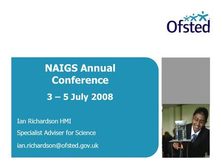NAIGS Annual Conference 3 – 5 July 2008 Ian Richardson HMI Specialist Adviser for Science