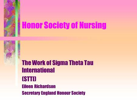 Honor Society of Nursing The Work of Sigma Theta Tau International (STTI) Eileen Richardson Secretary England Honour Society.