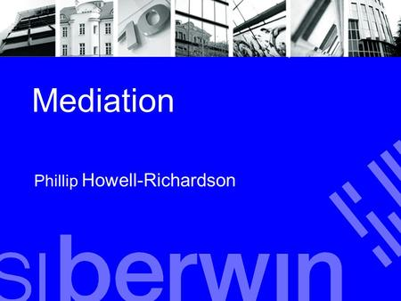 Mediation Phillip Howell-Richardson. Overriding Goals Maintaining control over the outcome Maintaining control over the resolution process Achieving a.