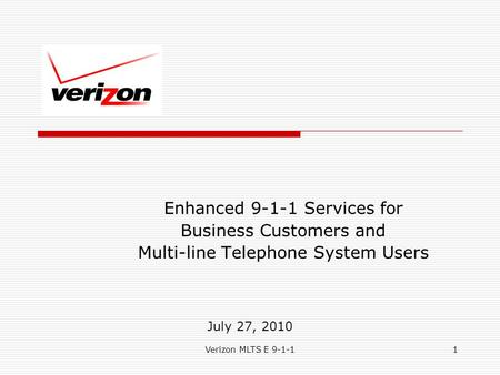 Verizon MLTS E 9-1-11 Enhanced 9-1-1 Services for Business Customers and Multi-line Telephone System Users July 27, 2010.