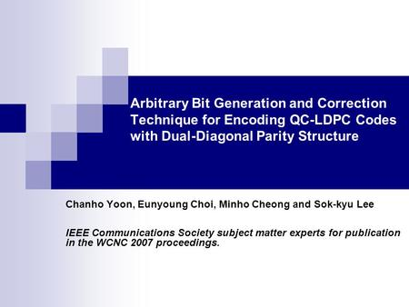 Arbitrary Bit Generation and Correction Technique for Encoding QC-LDPC Codes with Dual-Diagonal Parity Structure Chanho Yoon, Eunyoung Choi, Minho Cheong.