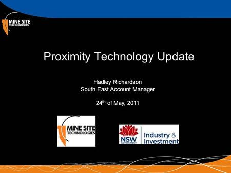 Proximity Technology Update Hadley Richardson South East Account Manager 24 th of May, 2011.
