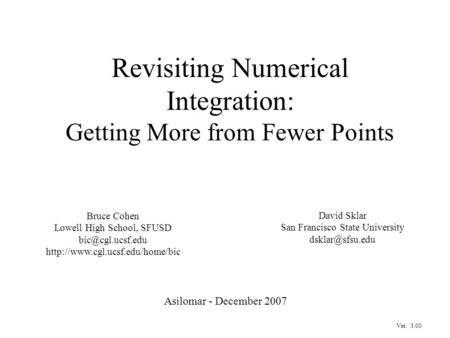 Revisiting Numerical Integration: Getting More from Fewer Points Asilomar - December 2007 Bruce Cohen Lowell High School, SFUSD