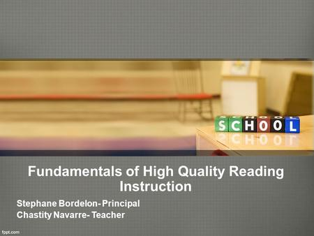 Fundamentals of High Quality Reading Instruction Stephane Bordelon- Principal Chastity Navarre- Teacher.