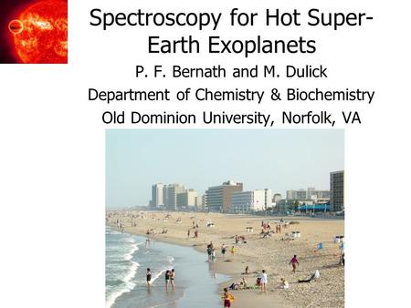 Spectroscopy for Hot Super- Earth Exoplanets P. F. Bernath and M. Dulick Department of Chemistry & Biochemistry Old Dominion University, Norfolk, VA.