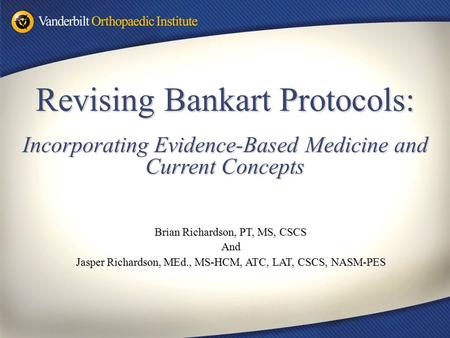 Revising Bankart Protocols: Incorporating Evidence-Based Medicine and Current Concepts Brian Richardson, PT, MS, CSCS And Jasper Richardson, MEd., MS-HCM,
