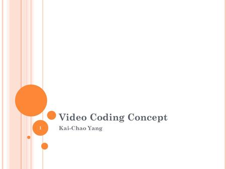 1 Video Coding Concept Kai-Chao Yang. 2 Video Sequence and Picture Video sequence Large amount of temporal redundancy Intra Picture/VOP/Slice (I-Picture)